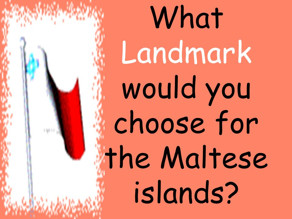 What Landmark would you choose for the Maltese islands