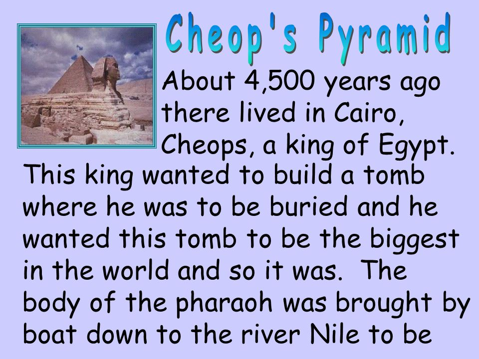 Cheop s Pyramid About 4,500 years ago there lived in Cairo, Cheops, a king of Egypt.