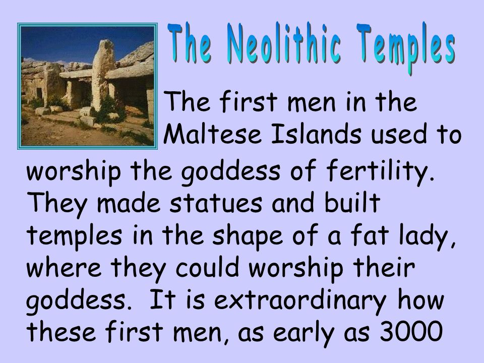 The Neolithic Temples The first men in the Maltese Islands used to