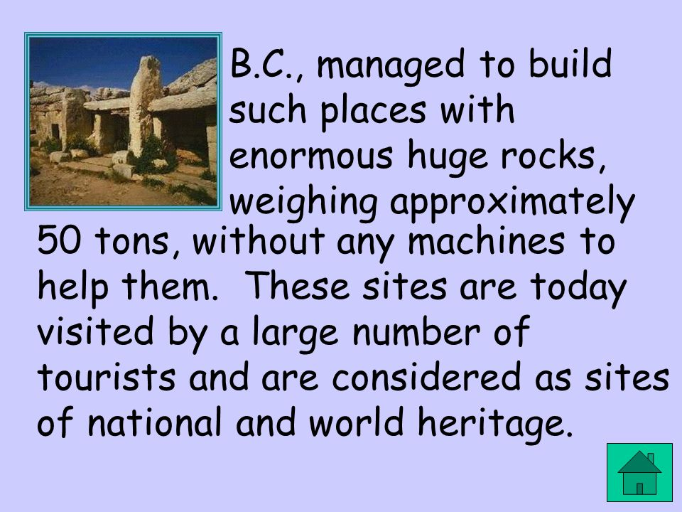 B.C., managed to build such places with enormous huge rocks, weighing approximately