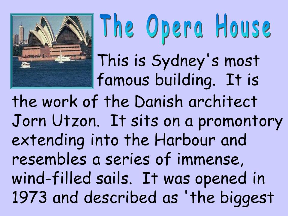 The Opera House This is Sydney s most famous building. It is