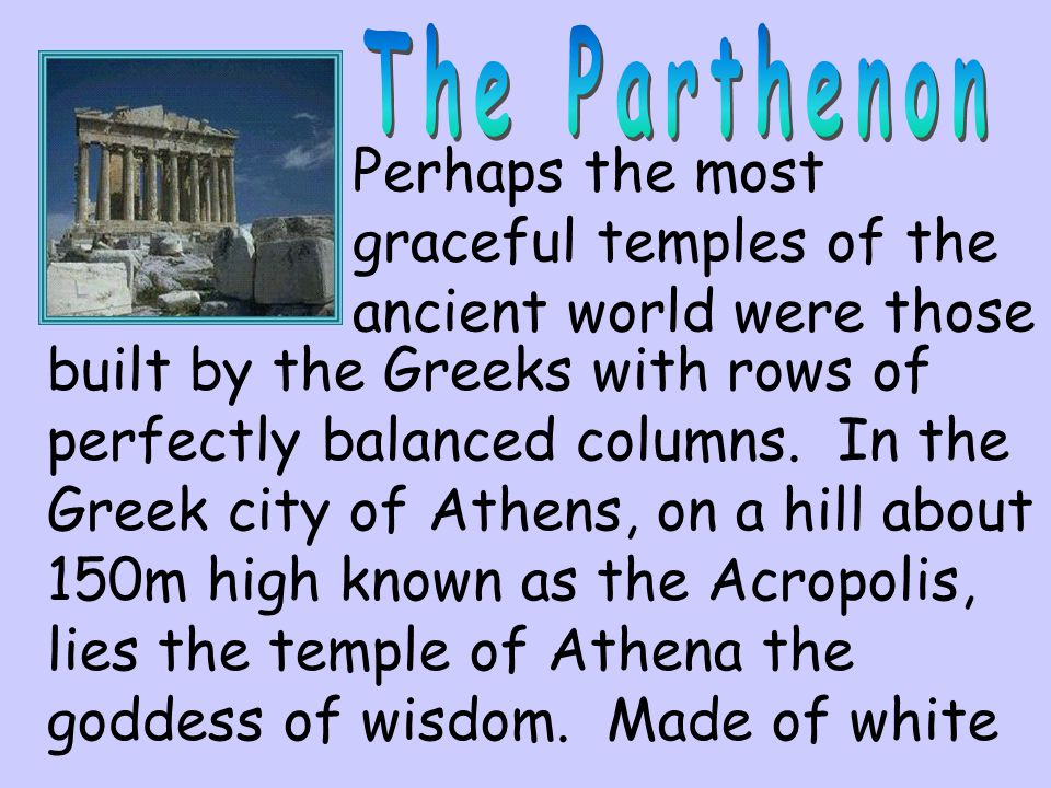 The Parthenon Perhaps the most graceful temples of the ancient world were those.