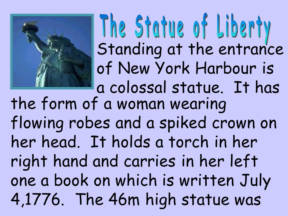 The Statue of Liberty Standing at the entrance of New York Harbour is a colossal statue. It has.