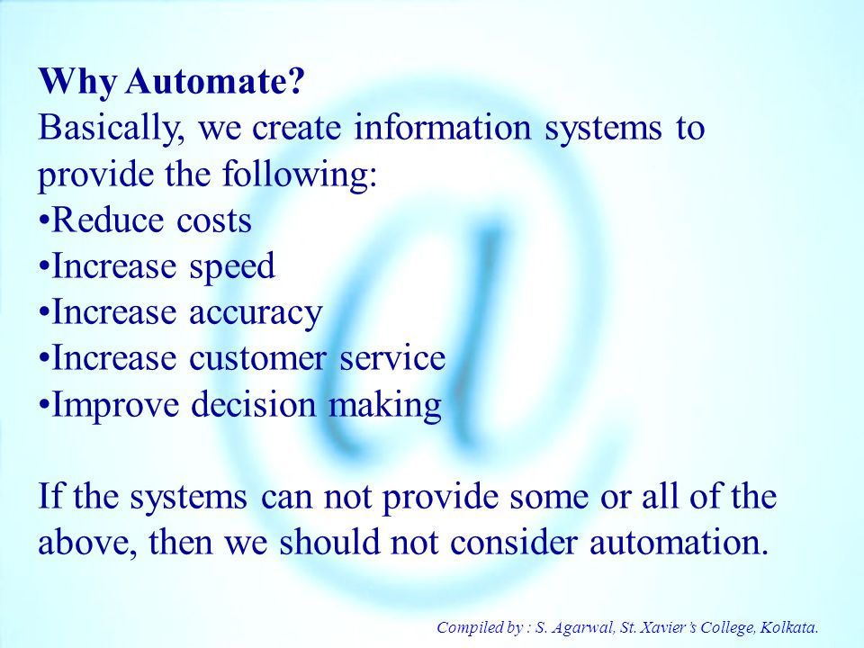 Basically, we create information systems to provide the following: