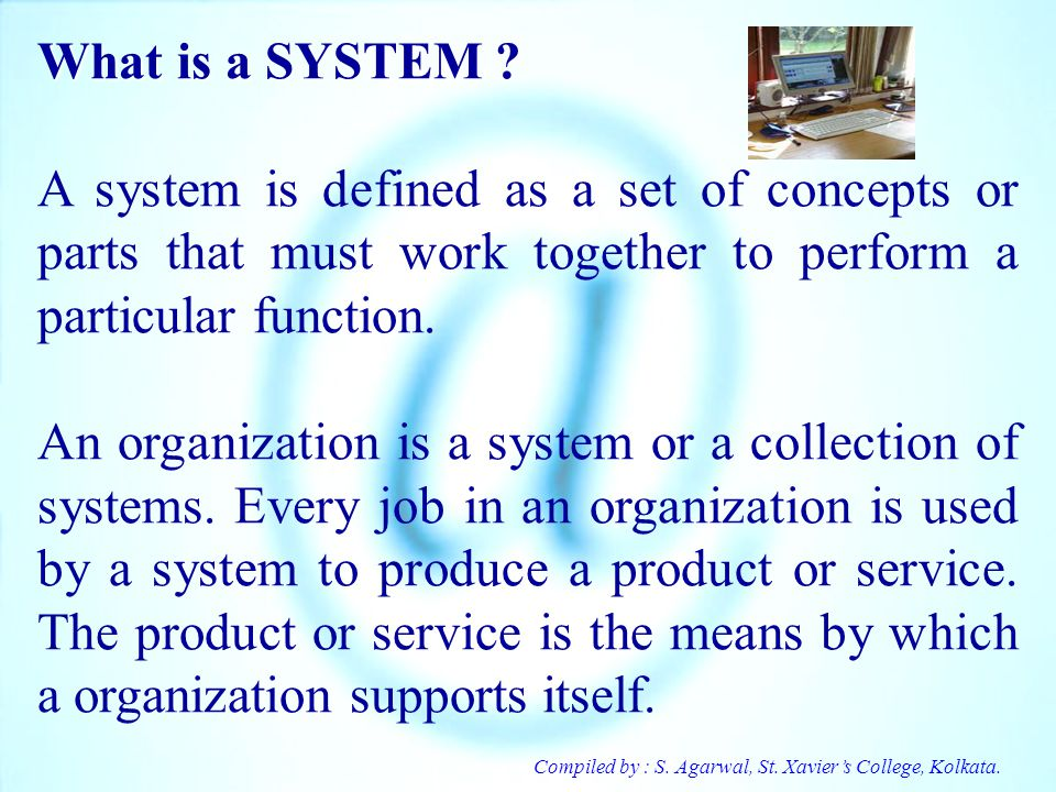 What is a SYSTEM A system is defined as a set of concepts or parts that must work together to perform a particular function.