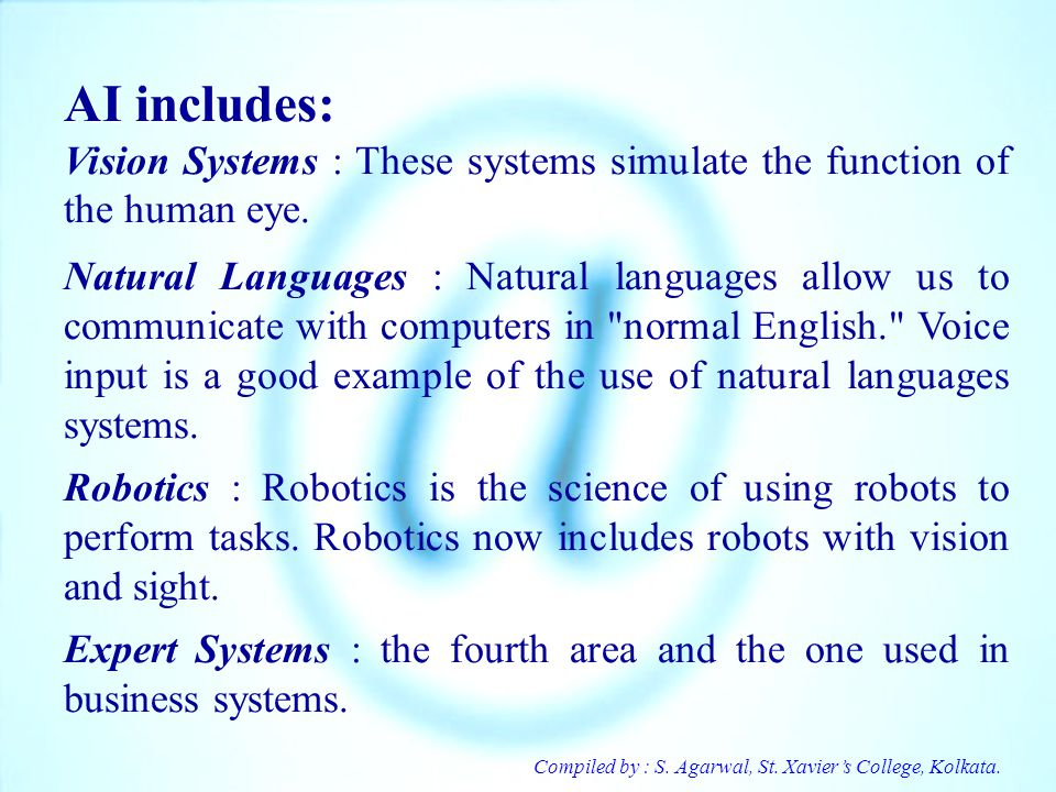 AI includes: Vision Systems : These systems simulate the function of the human eye.