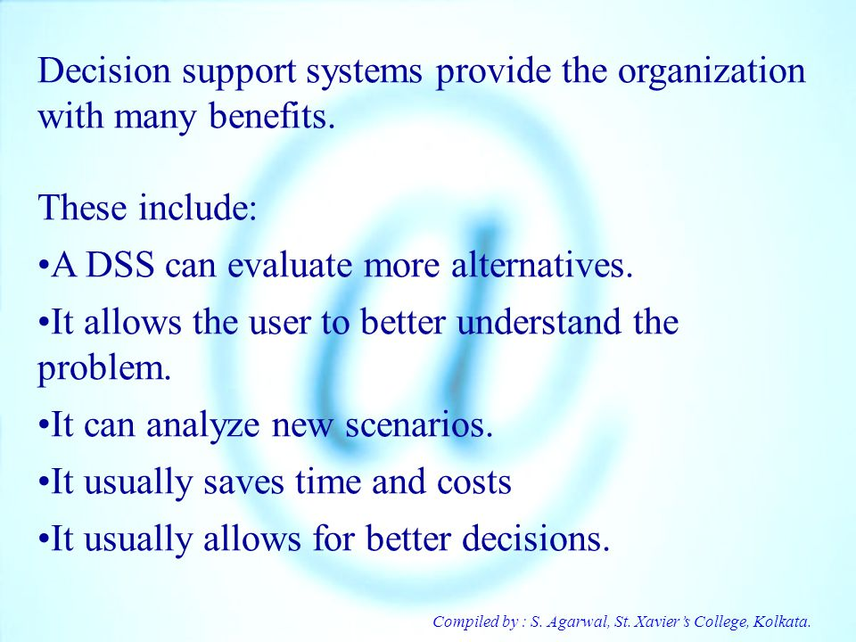 Decision support systems provide the organization with many benefits.