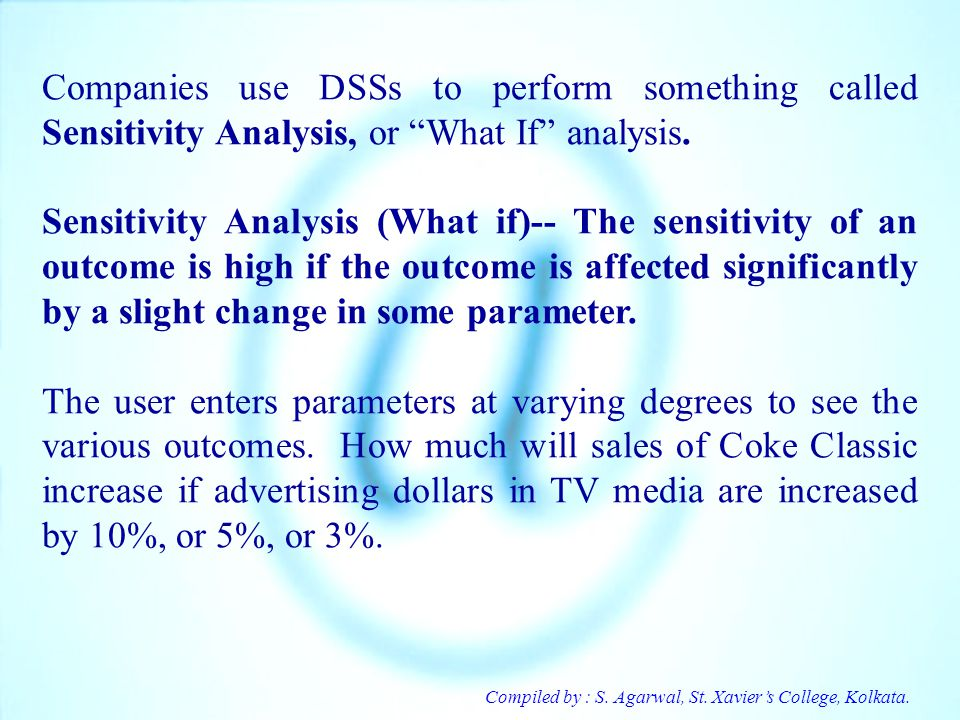 Companies use DSSs to perform something called Sensitivity Analysis, or What If analysis.