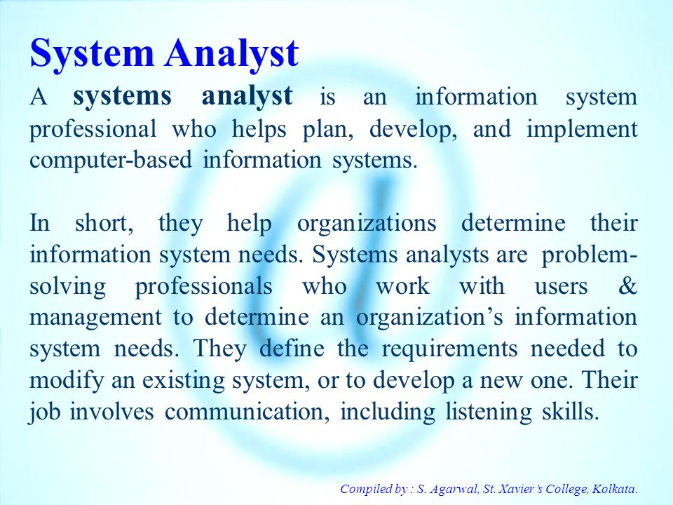 System Analyst A systems analyst is an information system professional who helps plan, develop, and implement computer-based information systems.