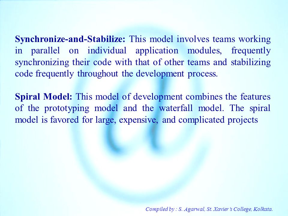 Synchronize-and-Stabilize: This model involves teams working in parallel on individual application modules, frequently synchronizing their code with that of other teams and stabilizing code frequently throughout the development process.