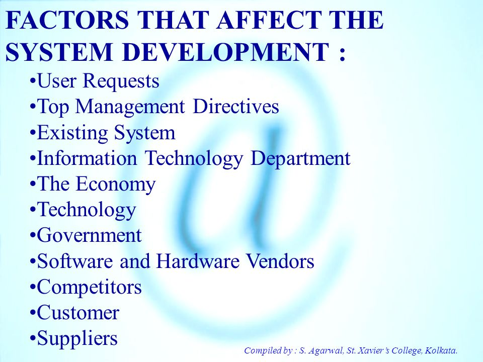 FACTORS THAT AFFECT THE SYSTEM DEVELOPMENT :