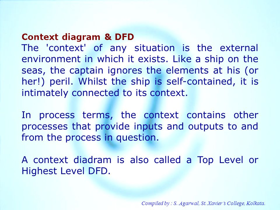A context diadram is also called a Top Level or Highest Level DFD.