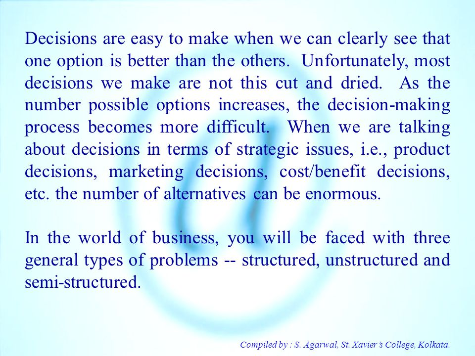 Decisions are easy to make when we can clearly see that one option is better than the others. Unfortunately, most decisions we make are not this cut and dried. As the number possible options increases, the decision-making process becomes more difficult. When we are talking about decisions in terms of strategic issues, i.e., product decisions, marketing decisions, cost/benefit decisions, etc. the number of alternatives can be enormous.