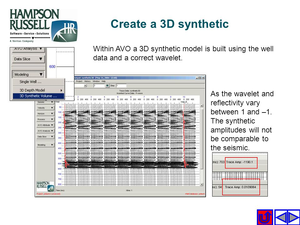 Create a 3D synthetic Within AVO a 3D synthetic model is built using the well data and a correct wavelet.