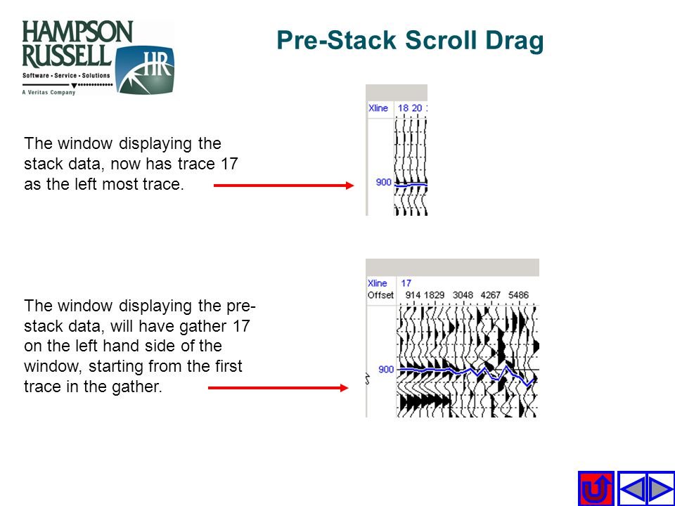 Pre-Stack Scroll Drag The window displaying the stack data, now has trace 17 as the left most trace.