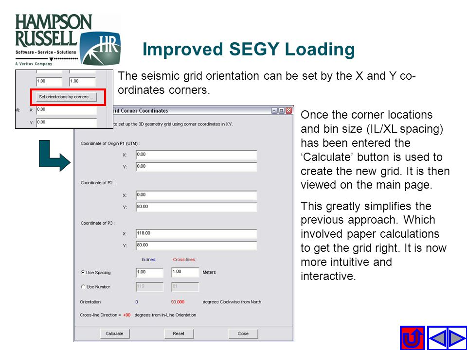 Improved SEGY Loading The seismic grid orientation can be set by the X and Y co-ordinates corners.