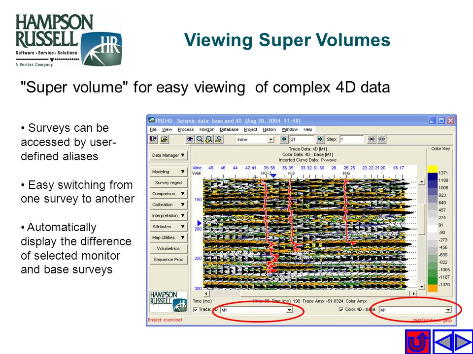 Viewing Super Volumes Super volume for easy viewing of complex 4D data. Surveys can be accessed by user-defined aliases.