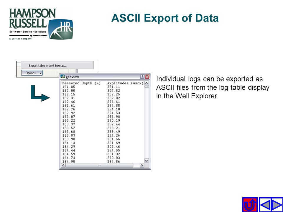 ASCII Export of Data Individual logs can be exported as ASCII files from the log table display in the Well Explorer.