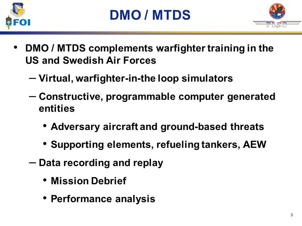 DMO / MTDS DMO / MTDS complements warfighter training in the US and Swedish Air Forces. Virtual, warfighter-in-the loop simulators.