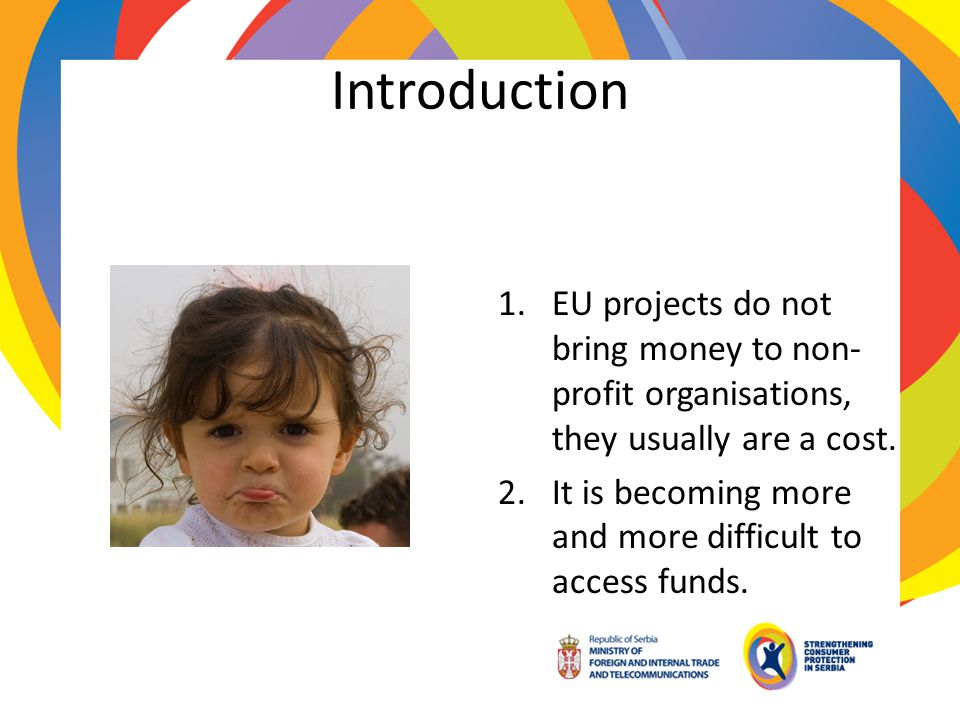 Introduction EU projects do not bring money to non-profit organisations, they usually are a cost.