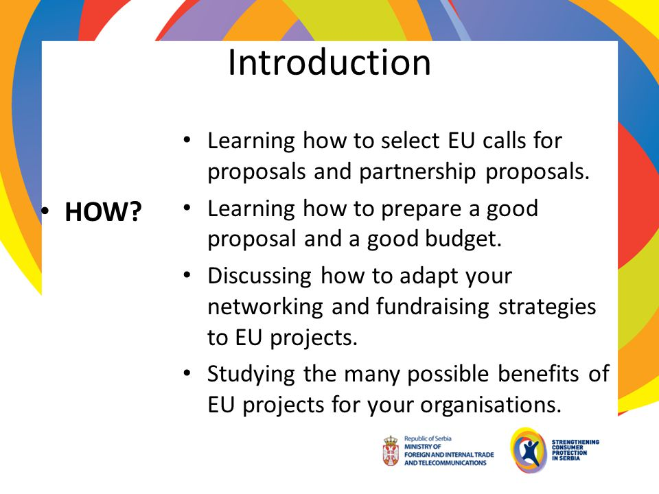 Introduction HOW Learning how to select EU calls for proposals and partnership proposals.