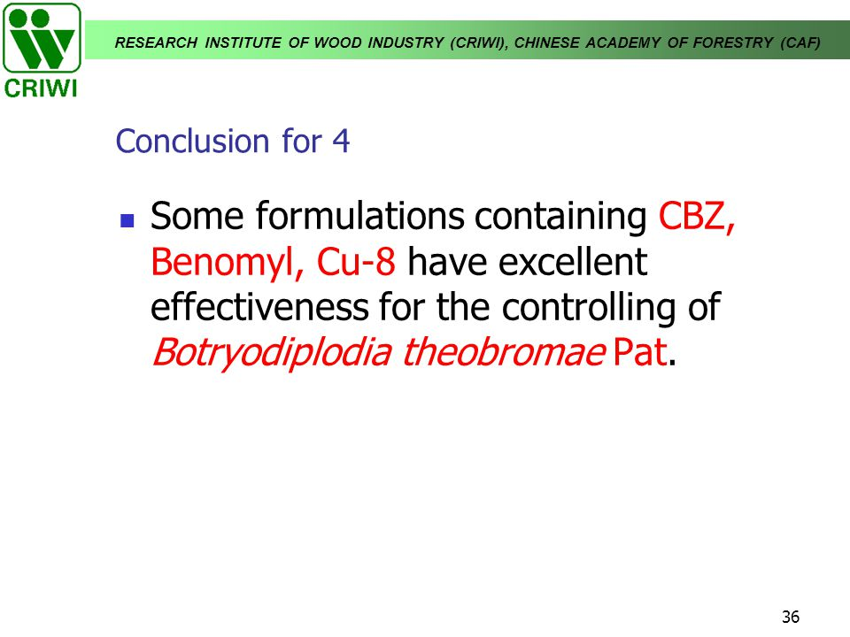 Conclusion for 4 Some formulations containing CBZ, Benomyl, Cu-8 have excellent effectiveness for the controlling of Botryodiplodia theobromae Pat.