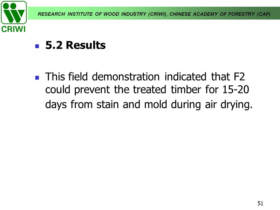 5.2 Results This field demonstration indicated that F2 could prevent the treated timber for days from stain and mold during air drying.