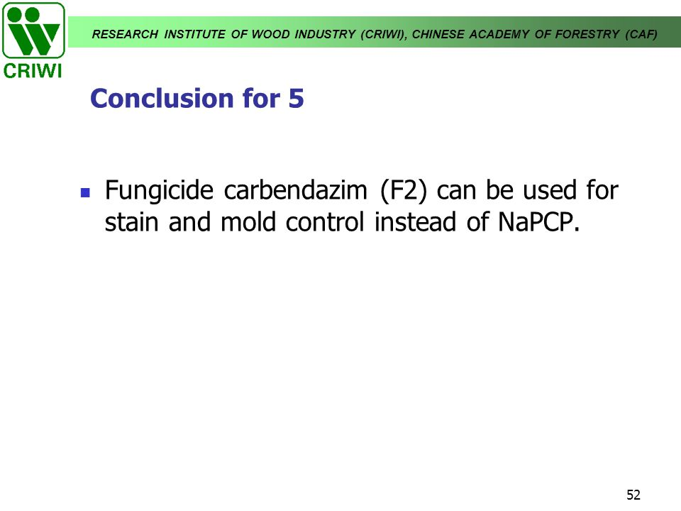 Conclusion for 5 Fungicide carbendazim (F2) can be used for stain and mold control instead of NaPCP.