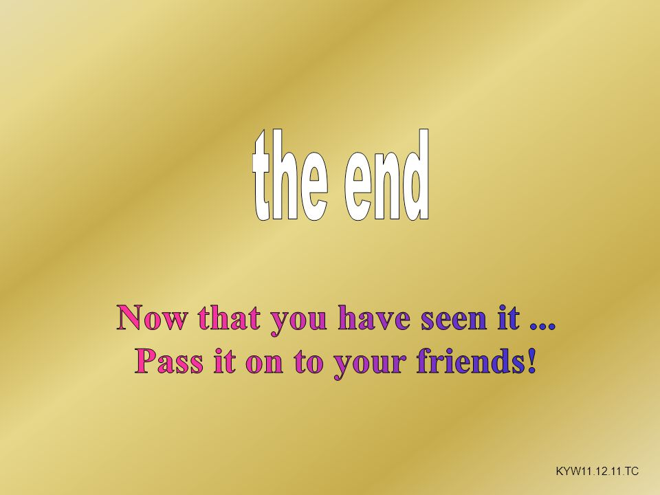 Now that you have seen it ... Pass it on to your friends!