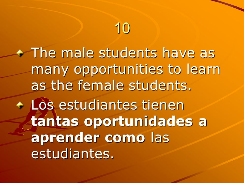 10 The male students have as many opportunities to learn as the female students.