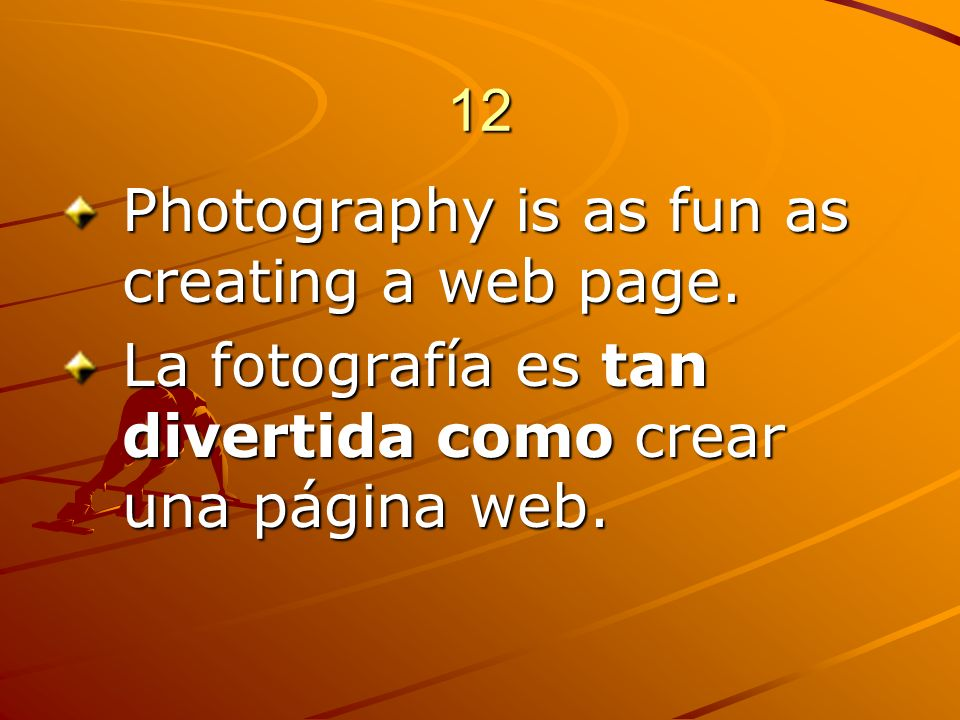 12 Photography is as fun as creating a web page.
