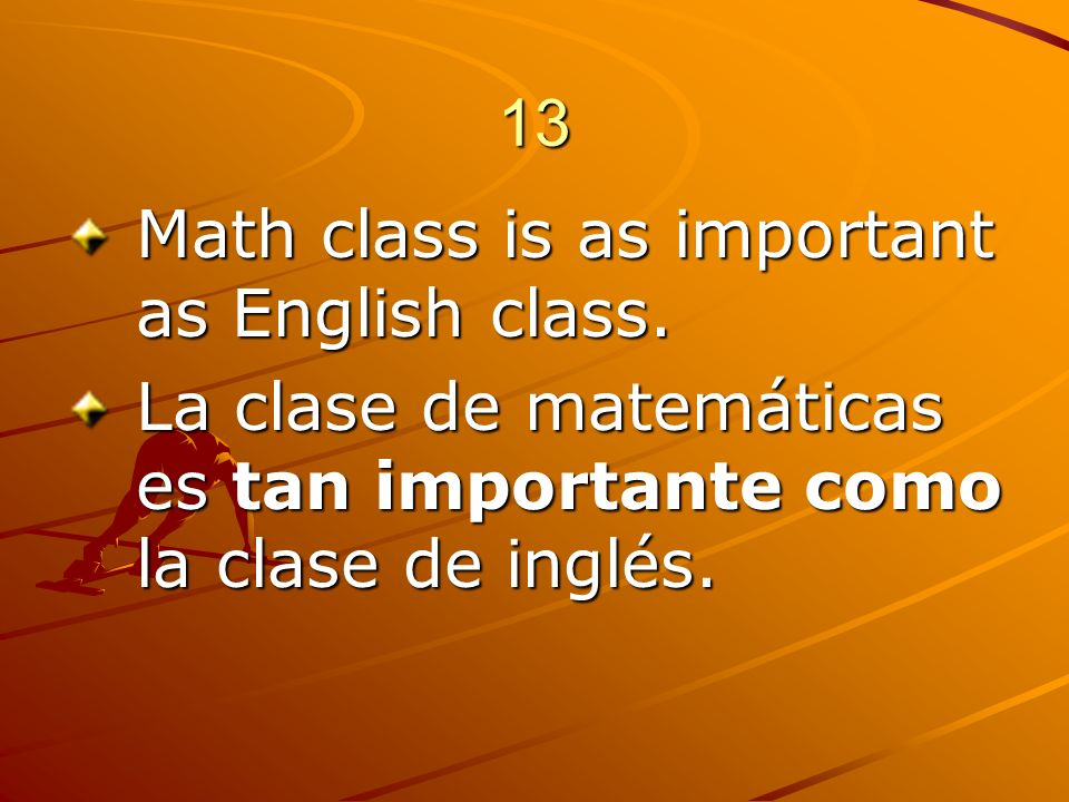 13 Math class is as important as English class.