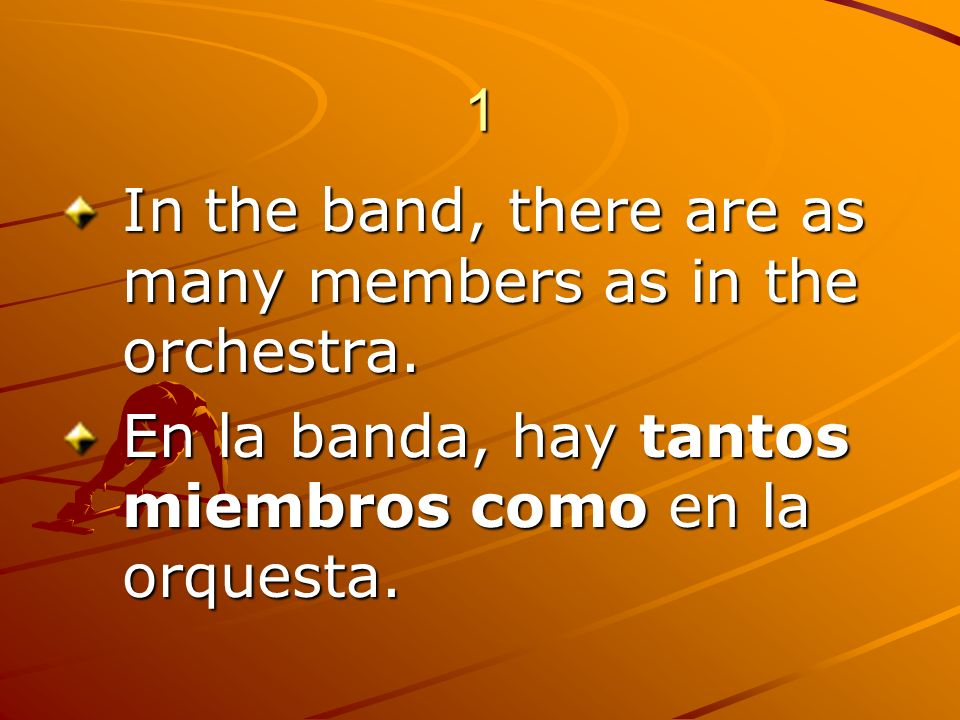 1 In the band, there are as many members as in the orchestra.