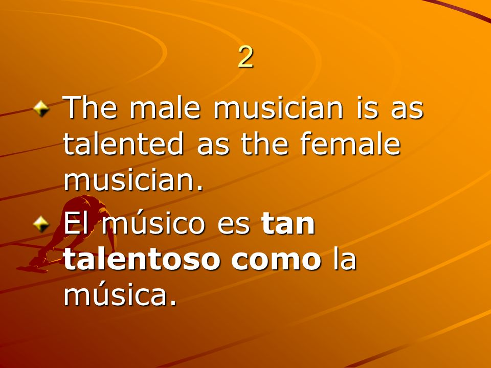 2 The male musician is as talented as the female musician.