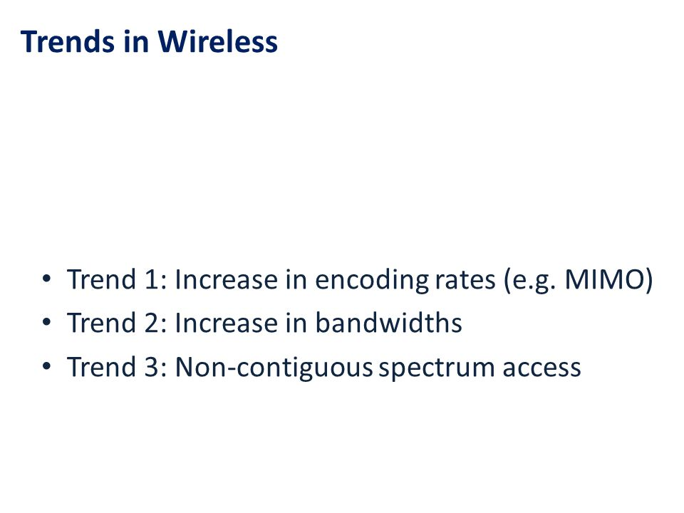 Trends in Wireless Trend 1: Increase in encoding rates (e.g. MIMO)