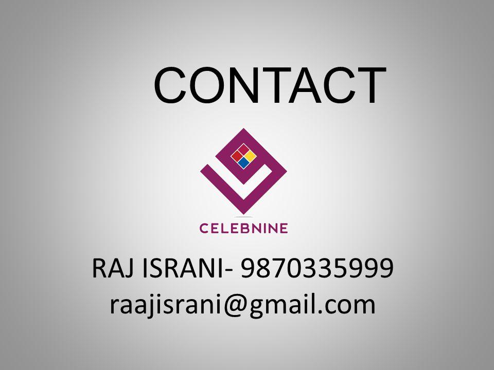 CONTACT RAJ ISRANI- 9870335999 raajisrani@gmail.com