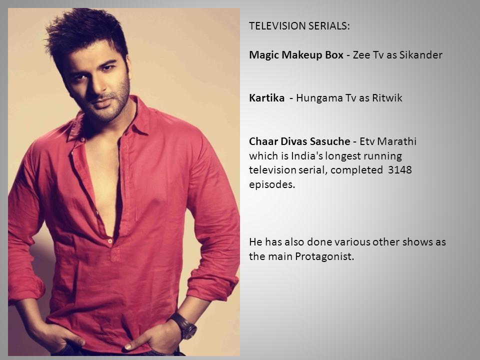 TELEVISION SERIALS: Magic Makeup Box - Zee Tv as Sikander. Kartika - Hungama Tv as Ritwik.