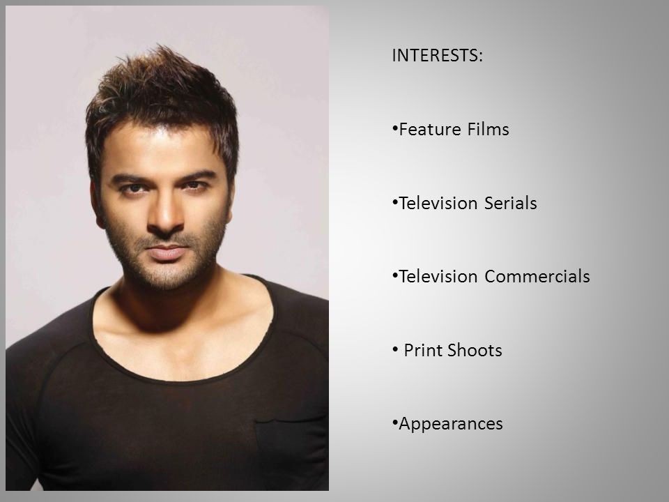 INTERESTS: Feature Films Television Serials Television Commercials Print Shoots Appearances