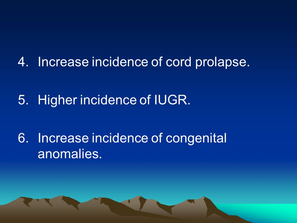 Increase incidence of cord prolapse.