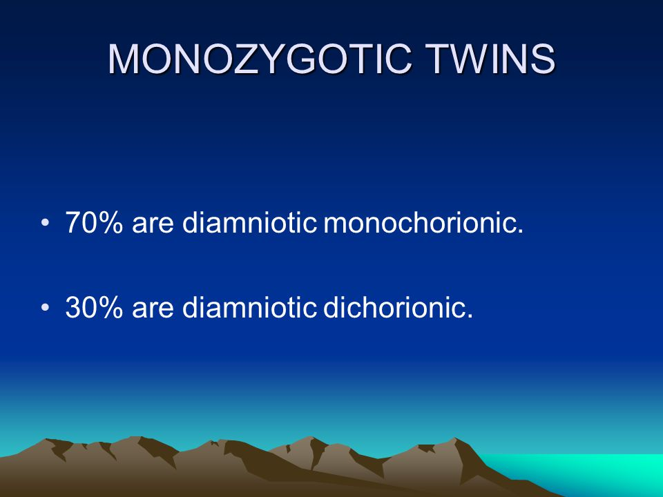 MONOZYGOTIC TWINS 70% are diamniotic monochorionic.