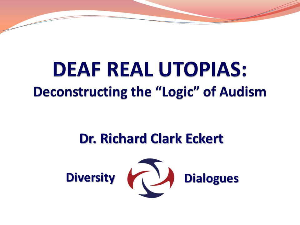 DEAF REAL UTOPIAS: Deconstructing the Logic of Audism
