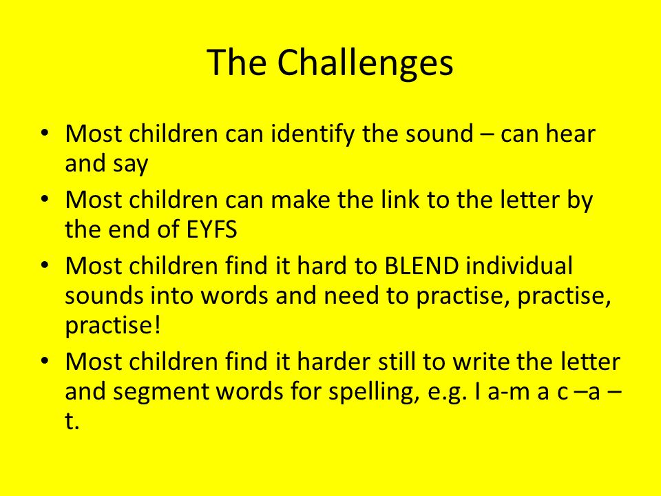 The Challenges Most children can identify the sound – can hear and say