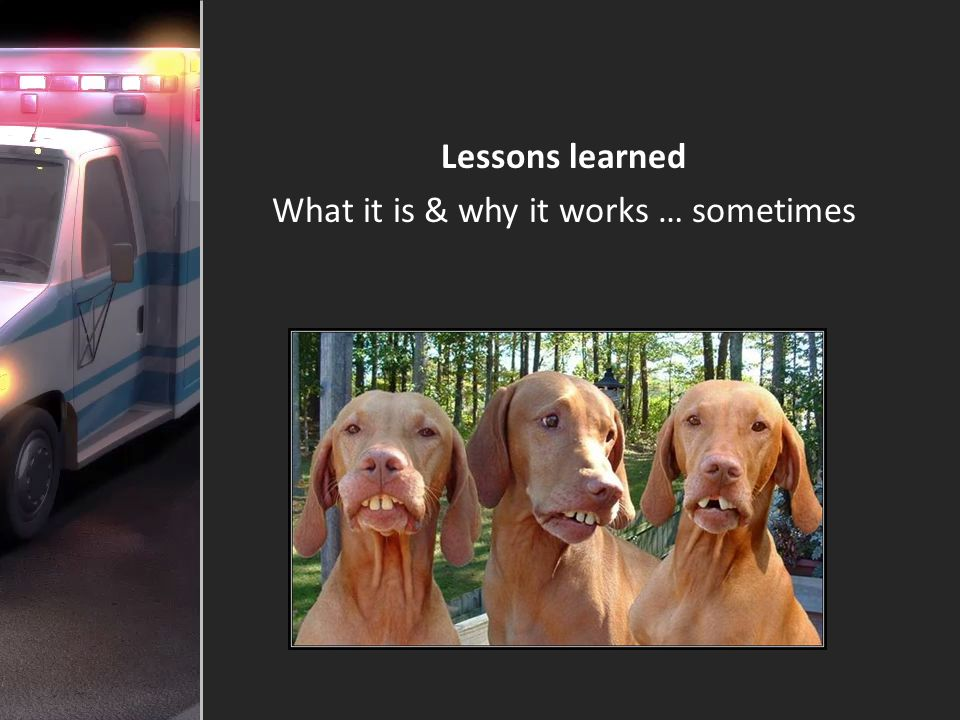 Lessons learned What it is & why it works … sometimes