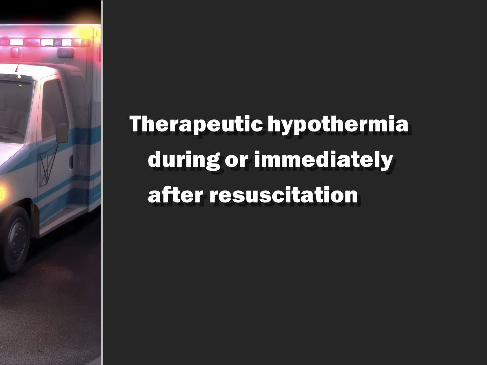 Therapeutic hypothermia during or immediately after resuscitation