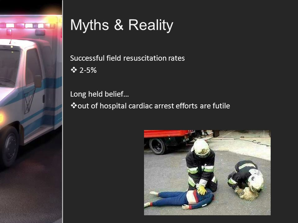 Myths & Reality Successful field resuscitation rates 2-5%