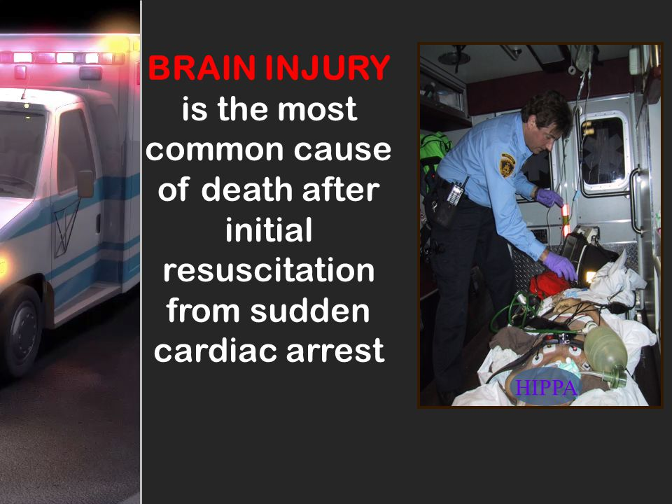 BRAIN INJURY is the most common cause of death after initial resuscitation from sudden cardiac arrest