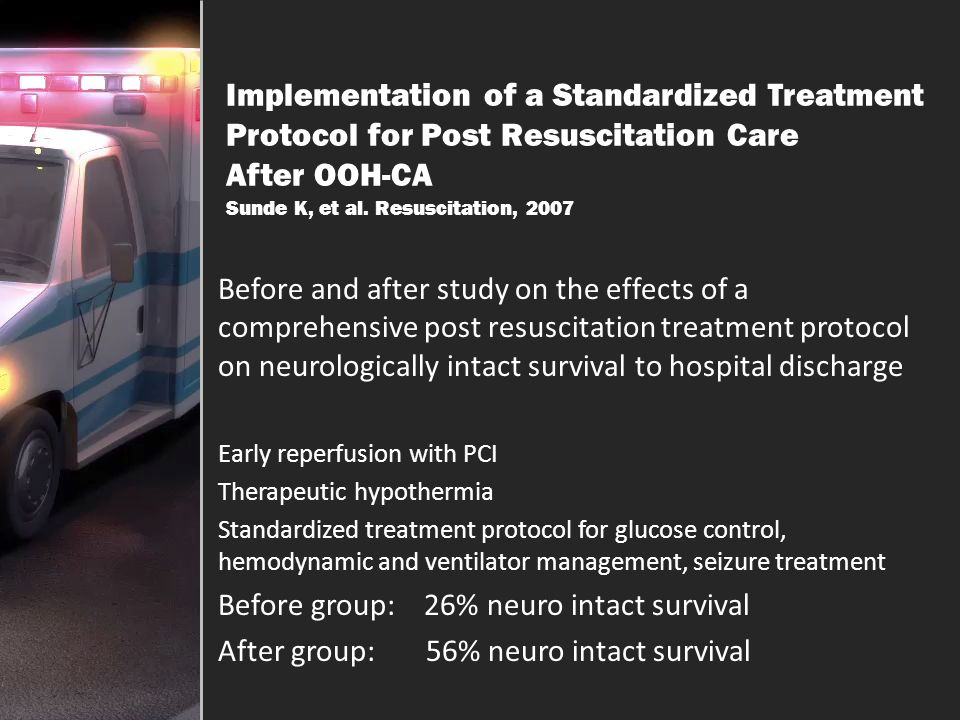 Implementation of a Standardized Treatment Protocol for Post Resuscitation Care After OOH-CA Sunde K, et al. Resuscitation, 2007