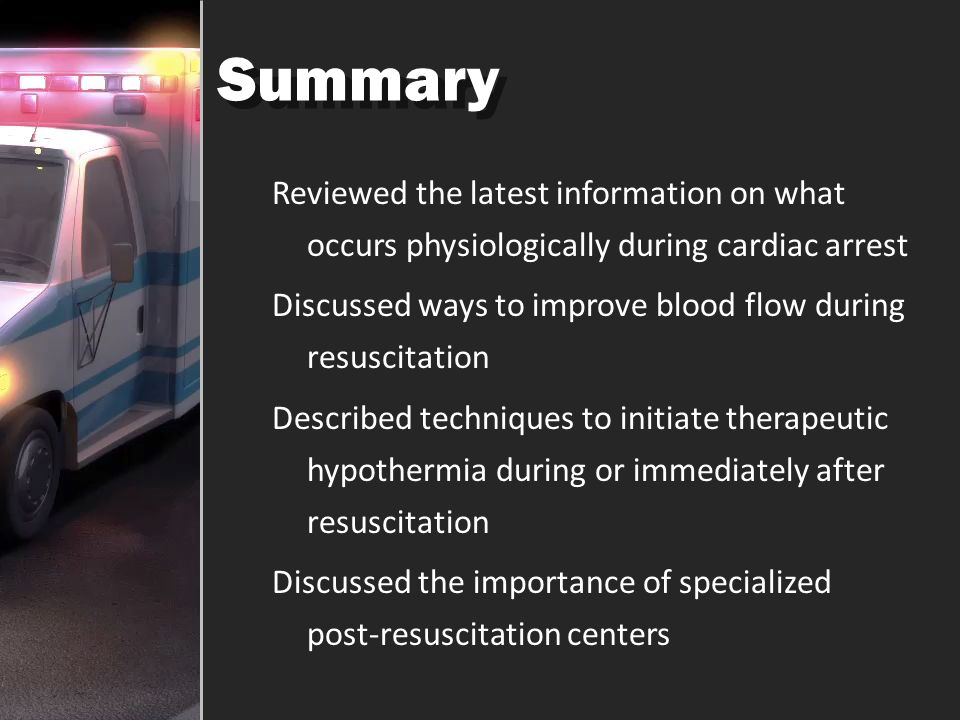 Summary Reviewed the latest information on what occurs physiologically during cardiac arrest.