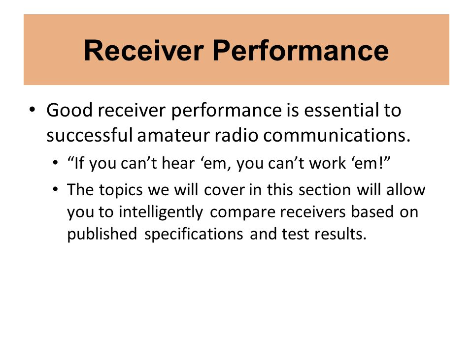 Receiver Performance Good receiver performance is essential to successful amateur radio communications.