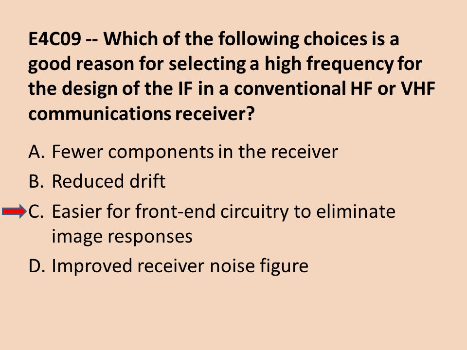 E4C09 -- Which of the following choices is a good reason for selecting a high frequency for the design of the IF in a conventional HF or VHF communications receiver